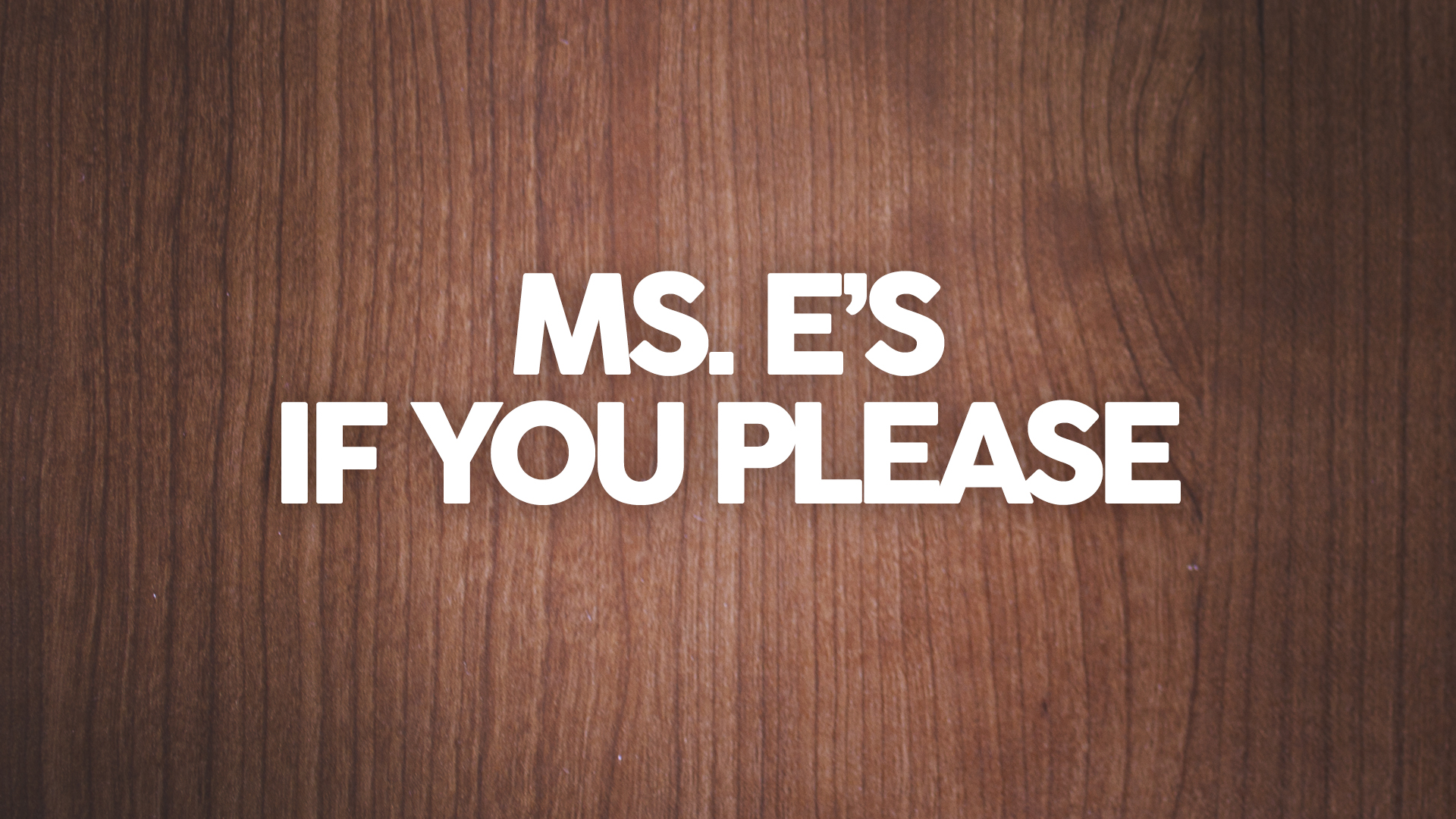 Ms. E's, If You Please!