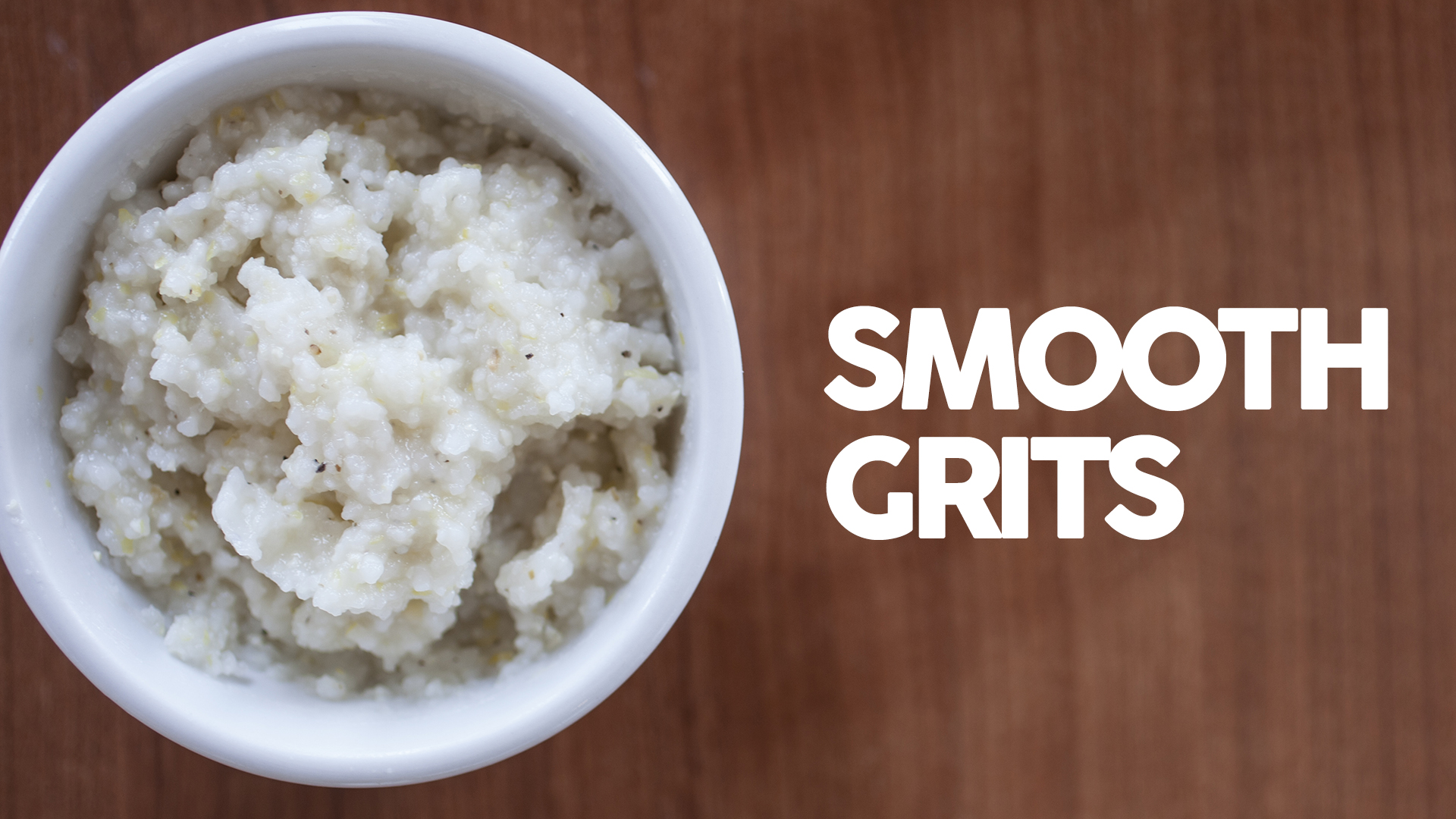 Smooth Grits